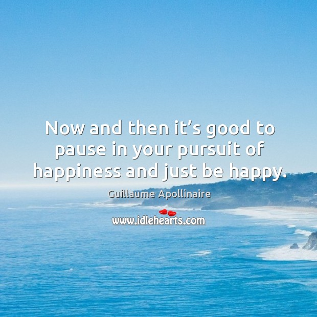 Now and then it's good to pause in your pursuit of happiness and just be happy. Image