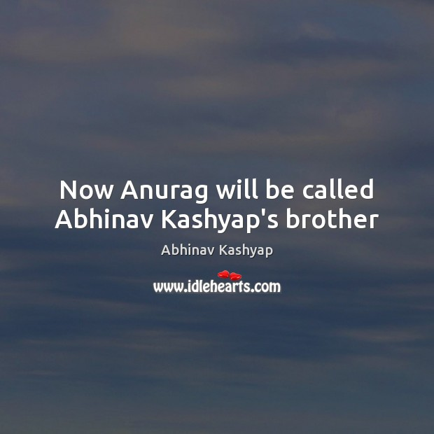 Image, Now Anurag will be called Abhinav Kashyap's brother