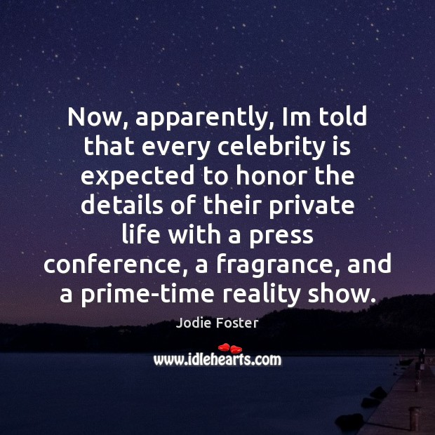 Now, apparently, Im told that every celebrity is expected to honor the Jodie Foster Picture Quote