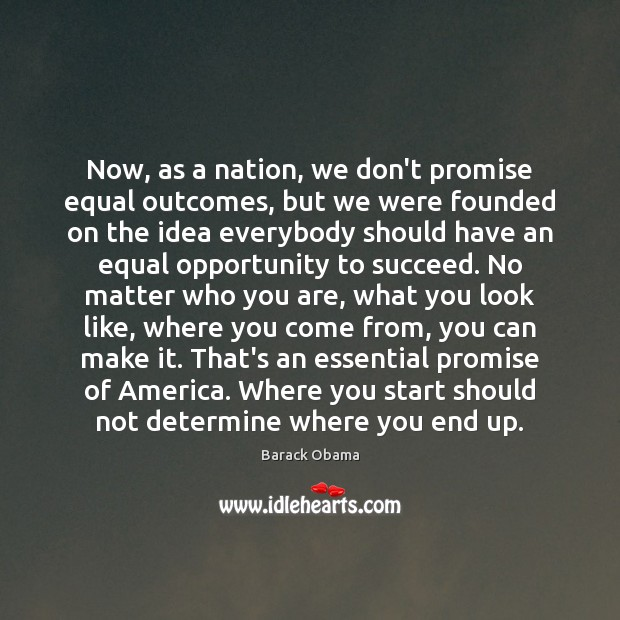 Image, Now, as a nation, we don't promise equal outcomes, but we were