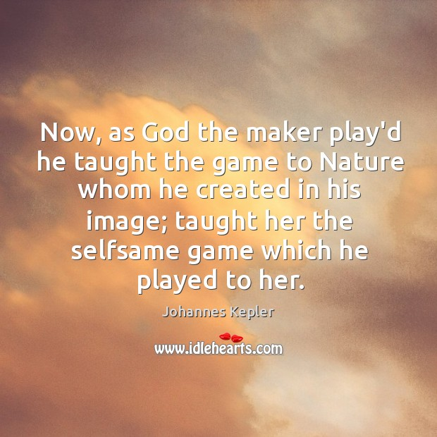 Image, Now, as God the maker play'd he taught the game to Nature