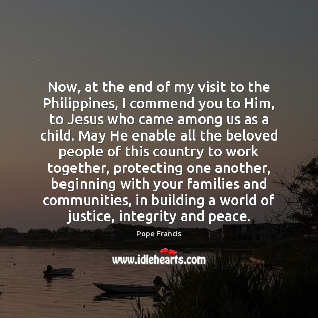 Now, at the end of my visit to the Philippines, I commend Image