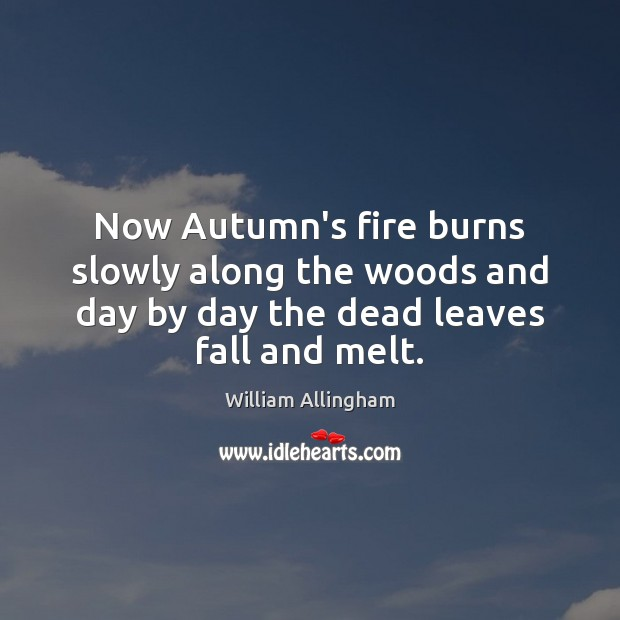 Now Autumn's fire burns slowly along the woods and day by day Image