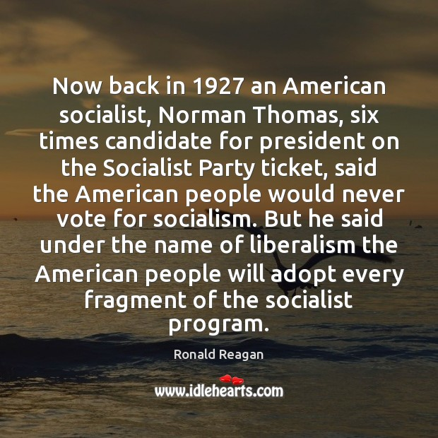 Now back in 1927 an American socialist, Norman Thomas, six times candidate for Image