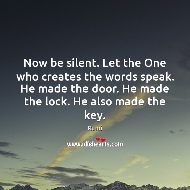 Now be silent. Let the One who creates the words speak. He Image
