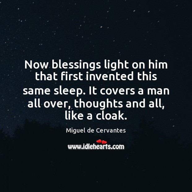 Now blessings light on him that first invented this same sleep. It Miguel de Cervantes Picture Quote