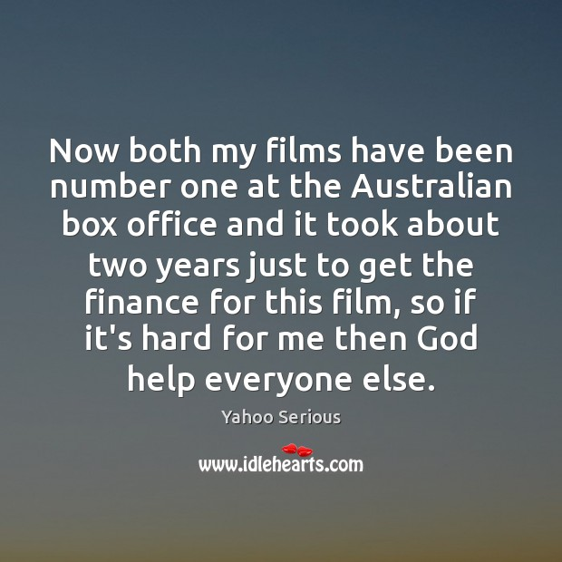 Now both my films have been number one at the Australian box Image
