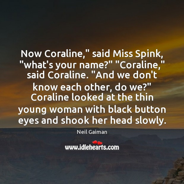 Now Coraline Said Miss Spink What S Your Name Coraline Said Coraline And