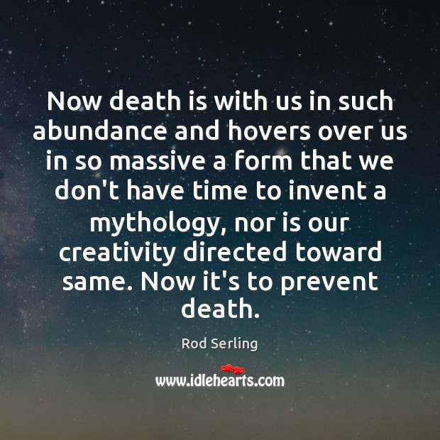Now death is with us in such abundance and hovers over us Rod Serling Picture Quote