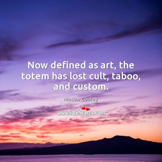 Now defined as art, the totem has lost cult, taboo, and custom. Image