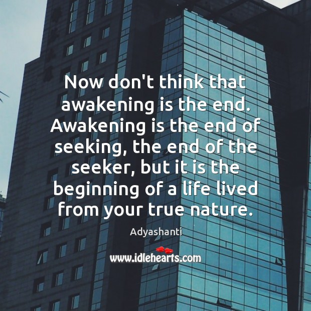 Image, Now don't think that awakening is the end. Awakening is the end