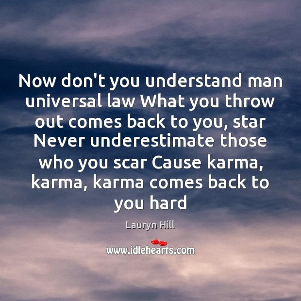 Now don't you understand man universal law What you throw out comes Karma Quotes Image