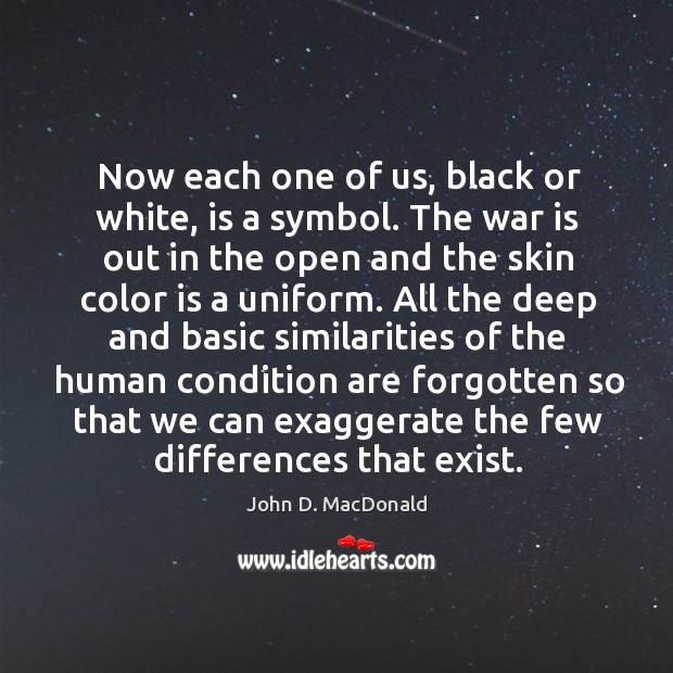 Now each one of us, black or white, is a symbol. The John D. MacDonald Picture Quote