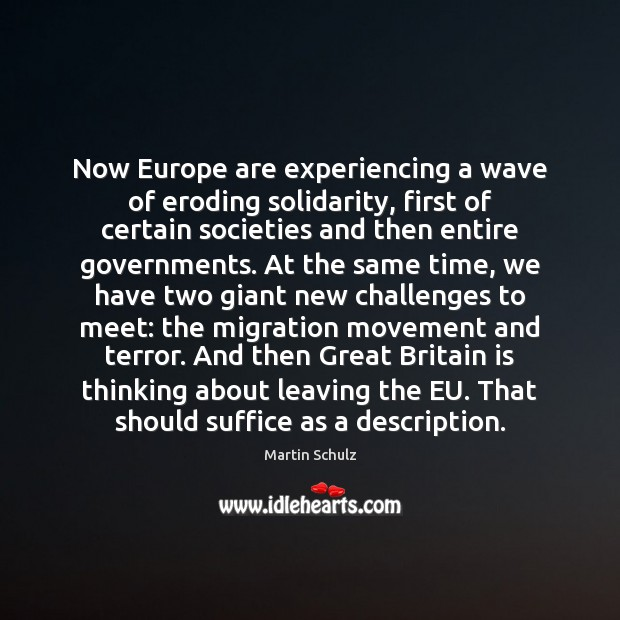Now Europe are experiencing a wave of eroding solidarity, first of certain Martin Schulz Picture Quote