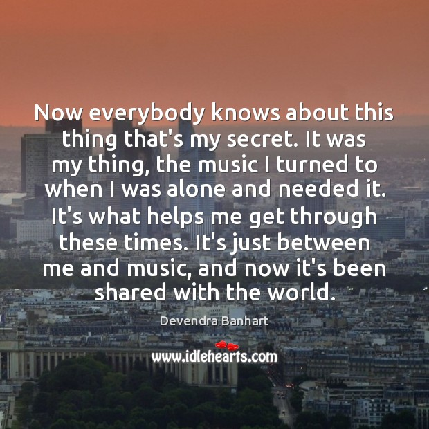 Now everybody knows about this thing that's my secret. It was my Secret Quotes Image