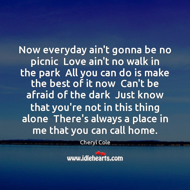 Now everyday ain't gonna be no picnic  Love ain't no walk in Image