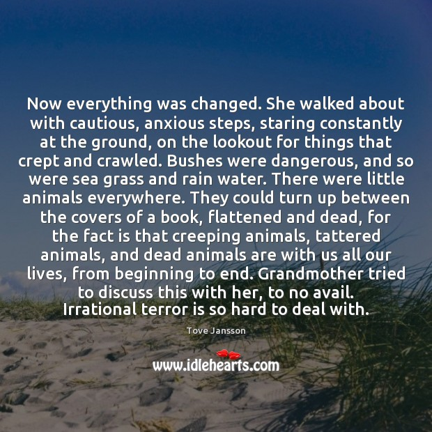 Now everything was changed. She walked about with cautious, anxious steps, staring Tove Jansson Picture Quote