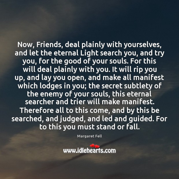 Image, Now, Friends, deal plainly with yourselves, and let the eternal Light search