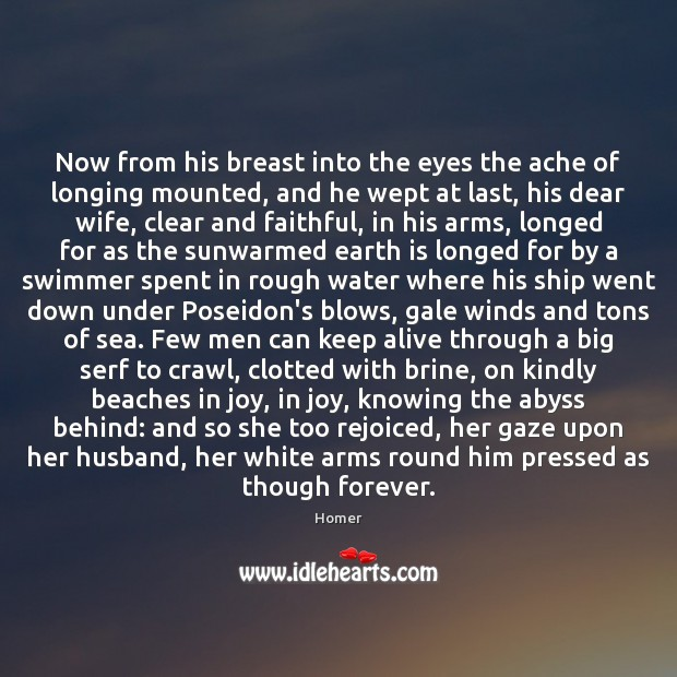 Now from his breast into the eyes the ache of longing mounted, Image