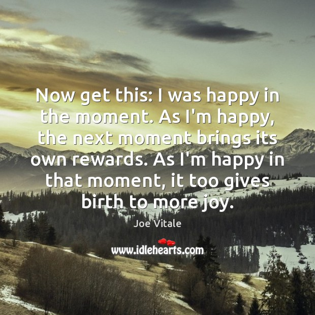 Now get this: I was happy in the moment. As I'm happy, Image