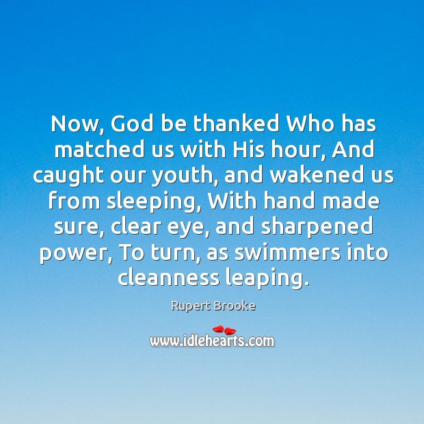 Now, God be thanked Who has matched us with His hour, And Image