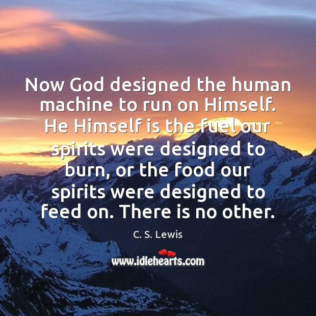 Now God designed the human machine to run on Himself. He Himself Image