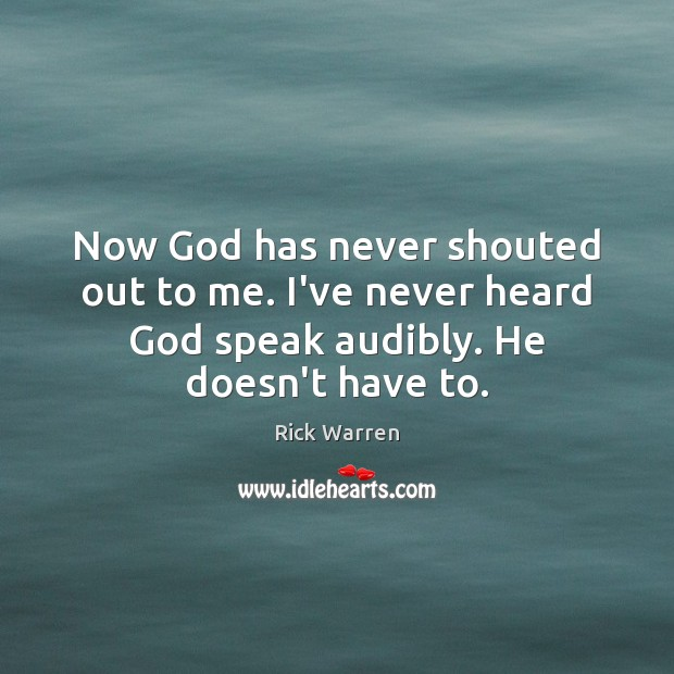 Now God has never shouted out to me. I've never heard God Image