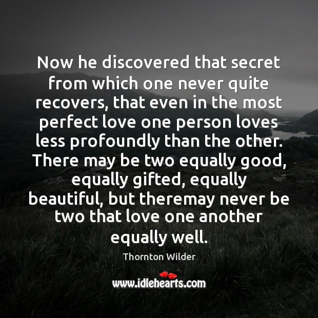 Now he discovered that secret from which one never quite recovers, that Image