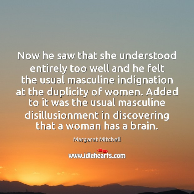 Now he saw that she understood entirely too well and he felt Margaret Mitchell Picture Quote