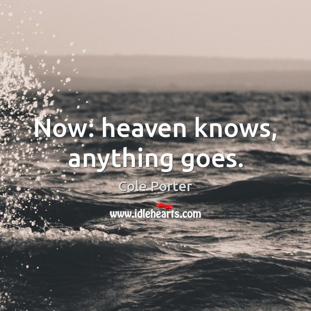 Now: heaven knows, anything goes. Image