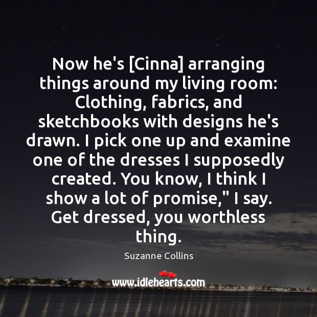 Image, Now he's [Cinna] arranging things around my living room: Clothing, fabrics, and