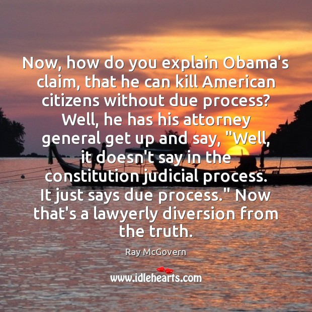 Image, Now, how do you explain Obama's claim, that he can kill American