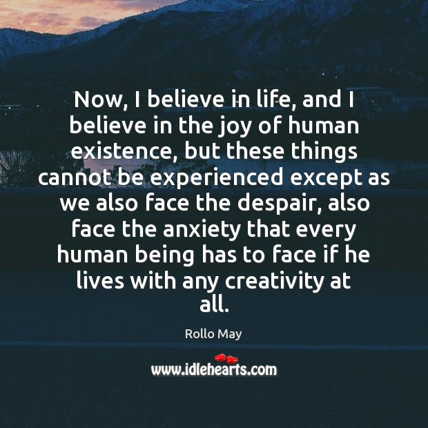 Now, I believe in life, and I believe in the joy of Rollo May Picture Quote
