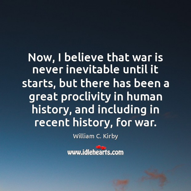 Now, I believe that war is never inevitable until it starts, but Image
