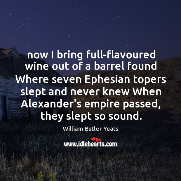 Image, Now I bring full-flavoured wine out of a barrel found Where seven