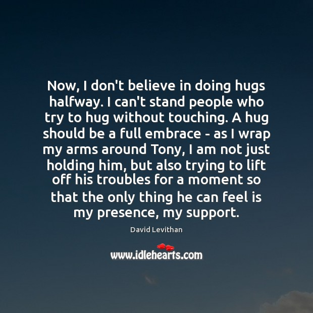Now, I don't believe in doing hugs halfway. I can't stand people Hug Quotes Image