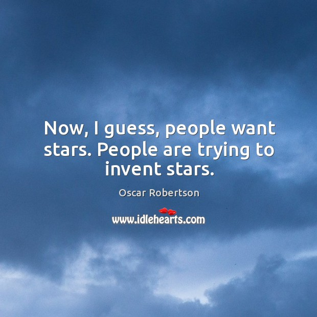 Now, I guess, people want stars. People are trying to invent stars. Image