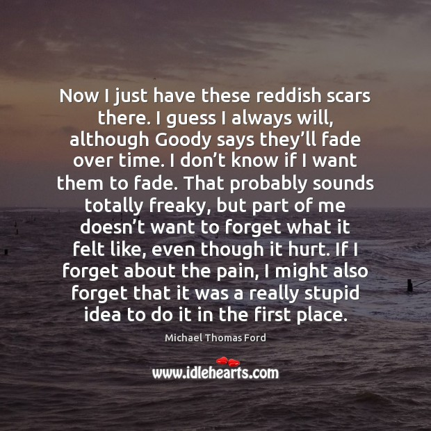 Now I just have these reddish scars there. I guess I always Image