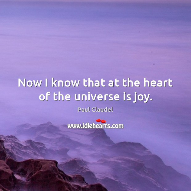 Now I know that at the heart of the universe is joy. Image