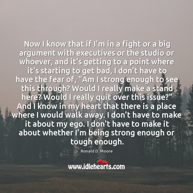 Now I know that if I'm in a fight or a big Being Strong Quotes Image