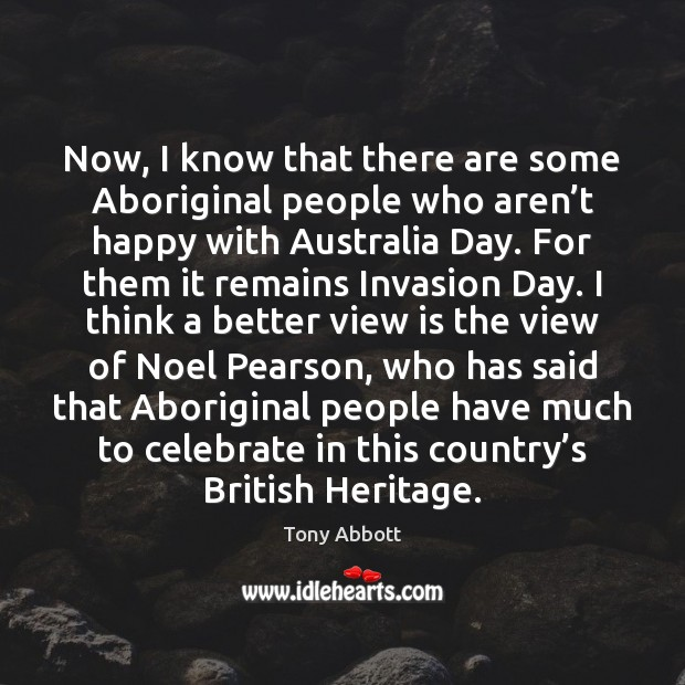 Now, I know that there are some Aboriginal people who aren't Tony Abbott Picture Quote