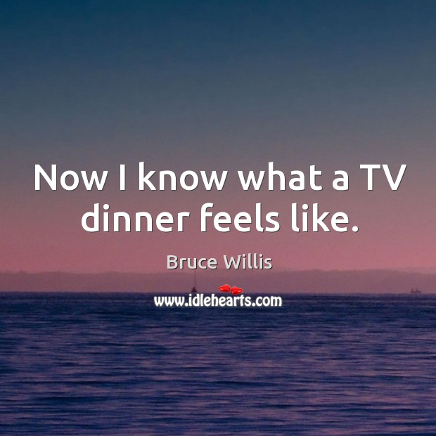 Now I know what a TV dinner feels like. Image