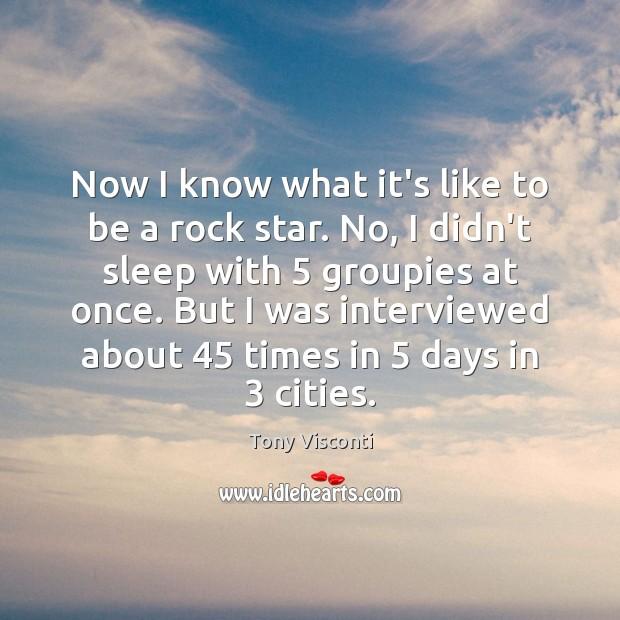 Now I know what it's like to be a rock star. No, Tony Visconti Picture Quote