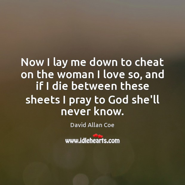 Now I lay me down to cheat on the woman I love Cheating Quotes Image