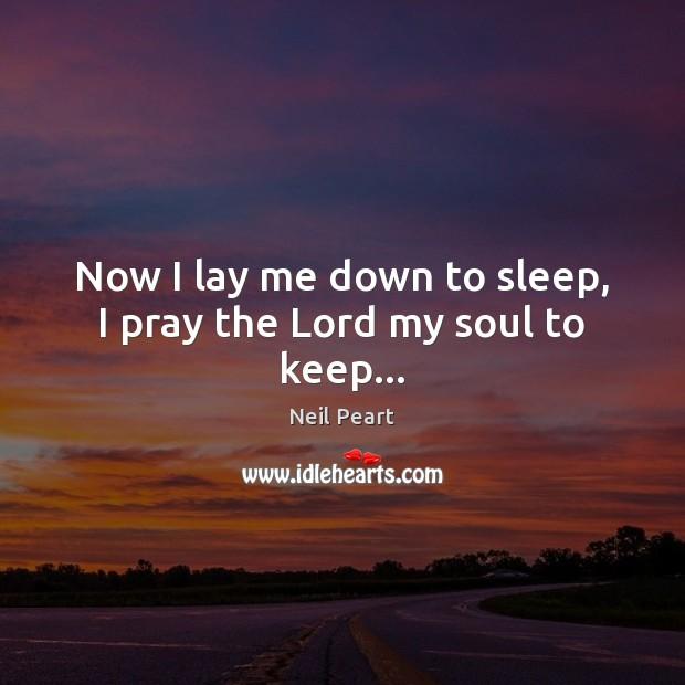 Image, Now I lay me down to sleep, I pray the Lord my soul to keep…