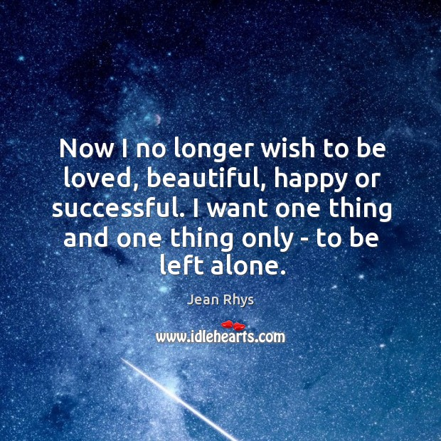 Now I no longer wish to be loved, beautiful, happy or successful. Image