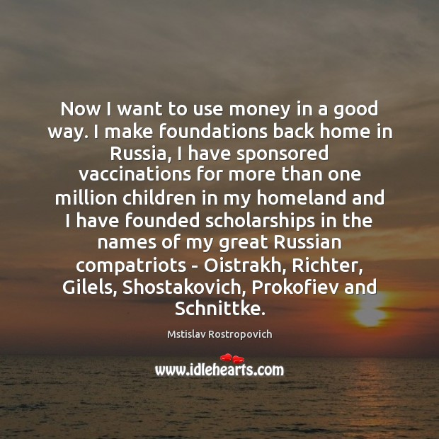 Now I want to use money in a good way. I make Mstislav Rostropovich Picture Quote