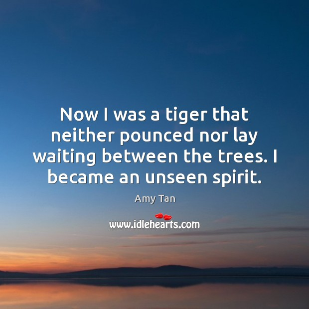 Now I was a tiger that neither pounced nor lay waiting between Image