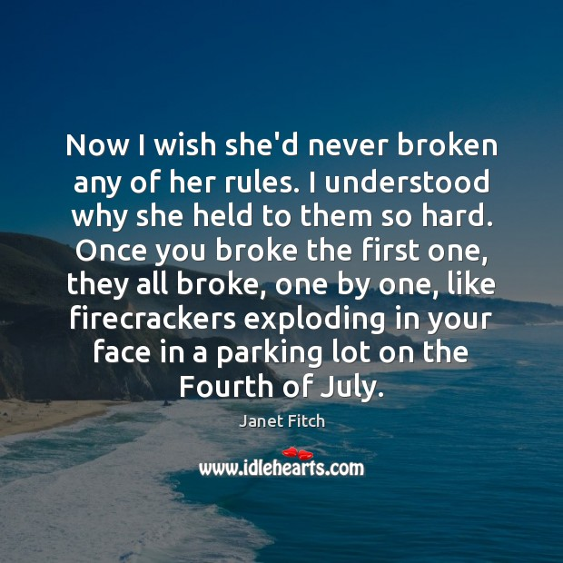 Now I wish she'd never broken any of her rules. I understood Janet Fitch Picture Quote