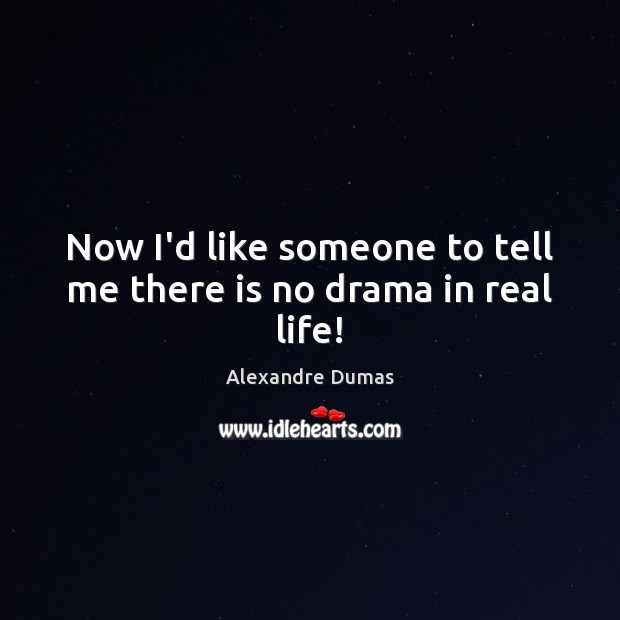 Image, Now I'd like someone to tell me there is no drama in real life!